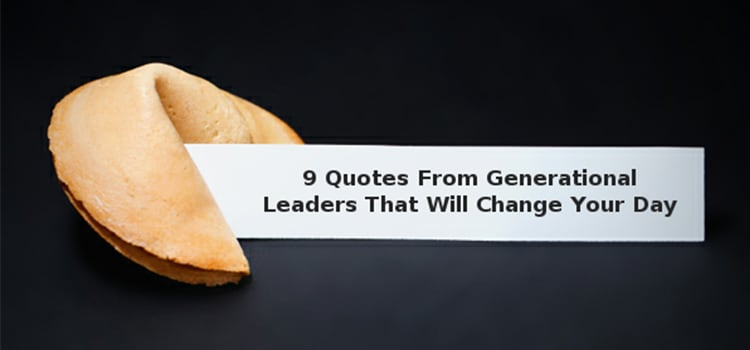 9 Quotes From Generational Leaders That Will Change Your Day -quotes, poster, people, inspiration